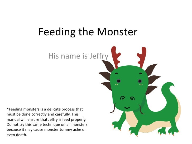 Feeding the Monster<br />His name is Jeffry<br />*Feeding monsters is a delicate process that must be done correctly and c...