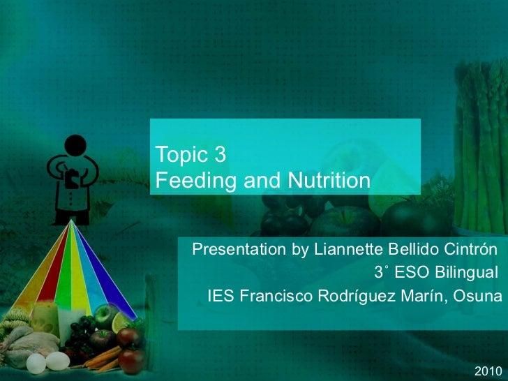 Topic 3 Feeding and Nutrition Presentation by Liannette Bellido Cintrón  3˚ ESO Bilingual  IES Francisco Rodríguez Marín, ...