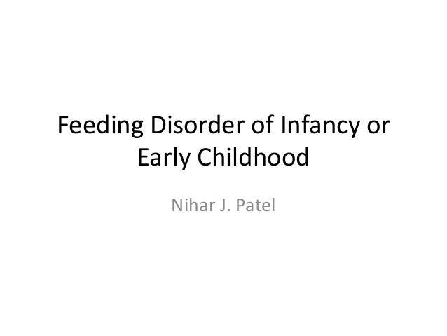 Feeding Disorder of Infancy or Early Childhood Nihar J. Patel