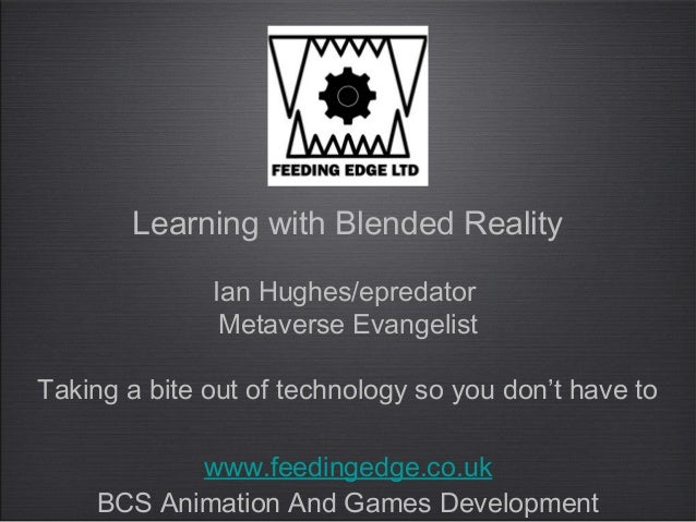 Learning with Blended Reality              Ian Hughes/epredator               Metaverse EvangelistTaking a bite out of tec...