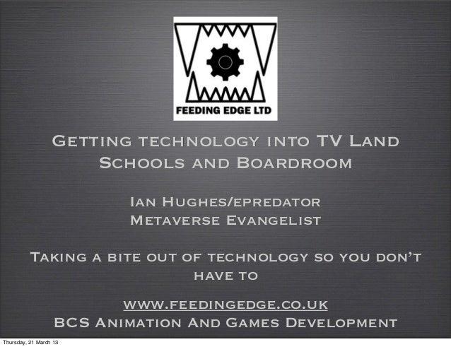 Getting technology into TV Land                      Schools and Boardroom                          Ian Hughes/epredator  ...