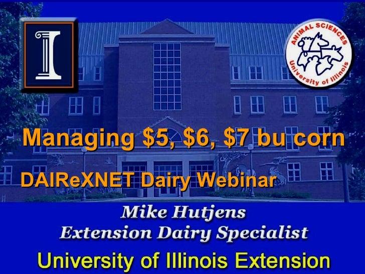 Managing $5, $6, $7 bu corn   DAIReXNET Dairy Webinar