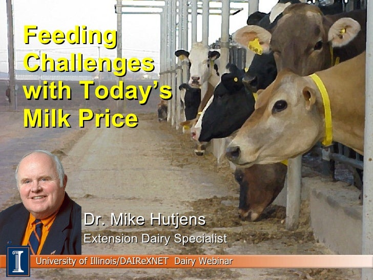 Feeding Challenges with Today's Milk Price Dr. Mike Hutjens Extension Dairy Specialist University of Illinois/DAIReXNET  D...