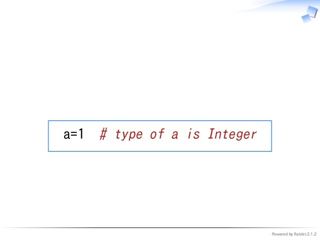 Powered by Rabbit 2.1.2   a=1 # type of a is Integer