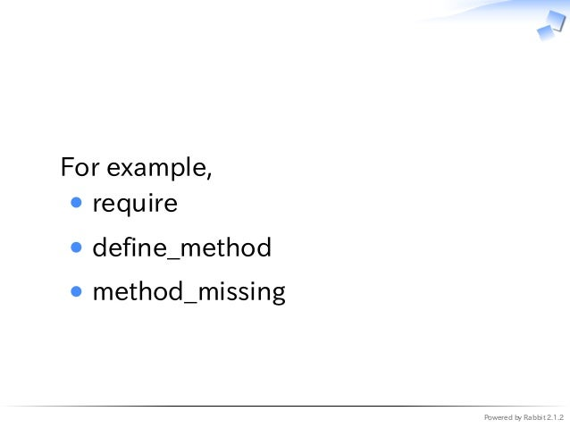 Powered by Rabbit 2.1.2   For example, require define_method method_missing