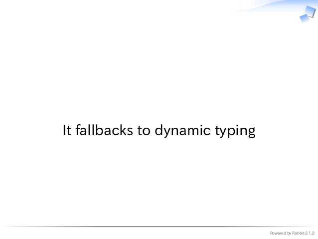 Powered by Rabbit 2.1.2   It fallbacks to dynamic typing