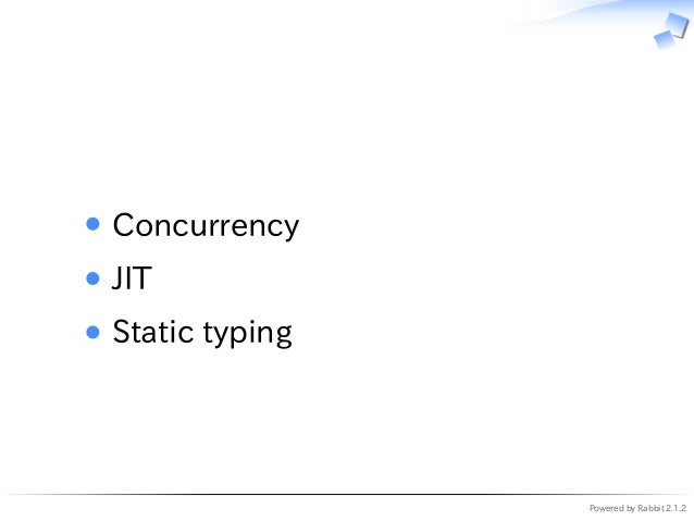 Powered by Rabbit 2.1.2   Concurrency JIT Static typing