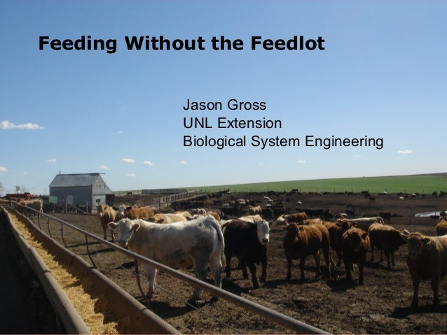 Feeding Without the FeedlotJason GrossUNL ExtensionBiological System Engineering