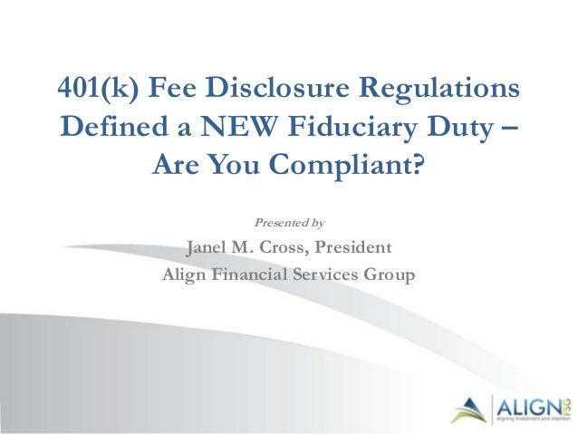 401(k) Fee Disclosure RegulationsDefined a NEW Fiduciary Duty –       Are You Compliant?                 Presented by     ...