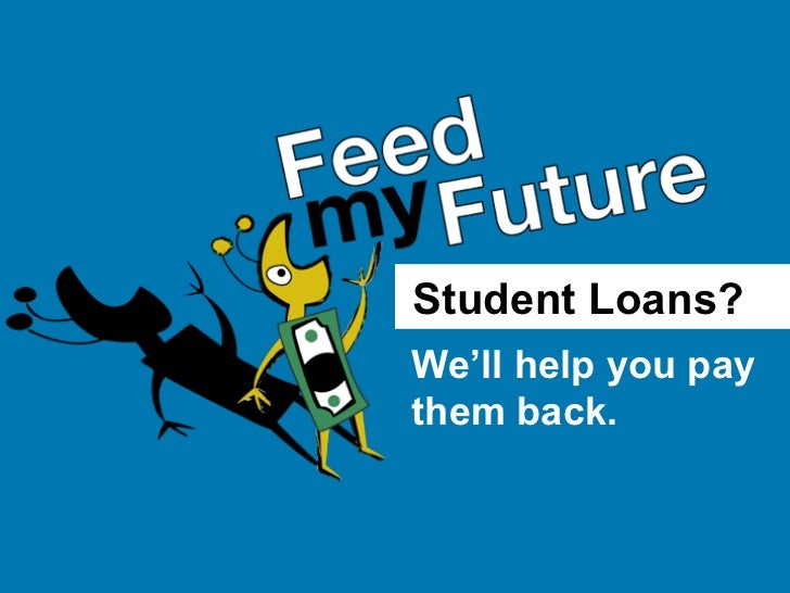 Student Loans?We'll help you paythem back.