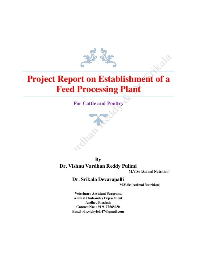 Project Report on Establishment of a Feed Processing Plant For Cattle and Poultry By Dr. Vishnu Vardhan Reddy Pulimi M.V.S...