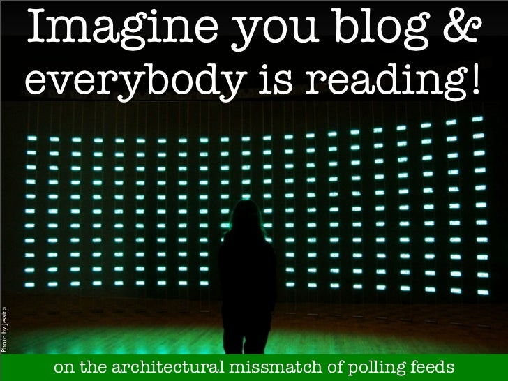 Imagine you blog                     everybody is reading! Photo by Jessica                         on the architectural m...