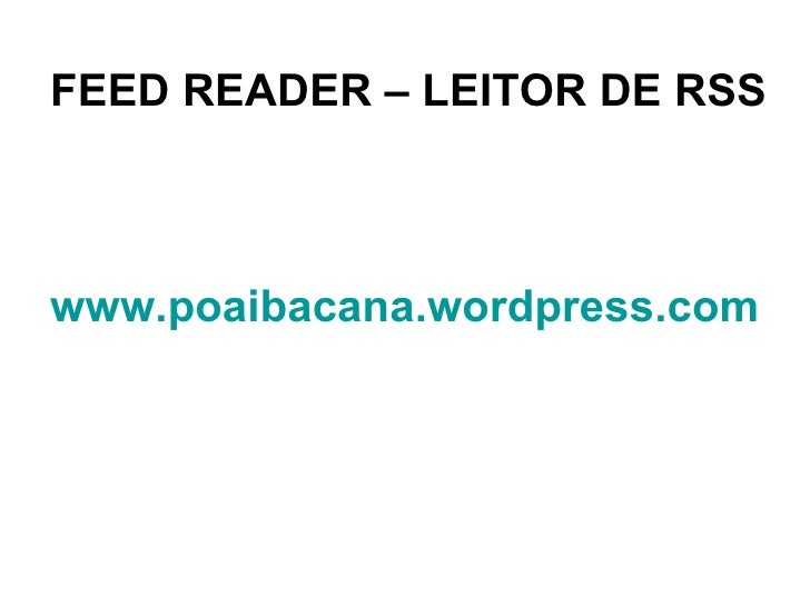 FEED READER – LEITOR DE RSS www.poaibacana.wordpress.com