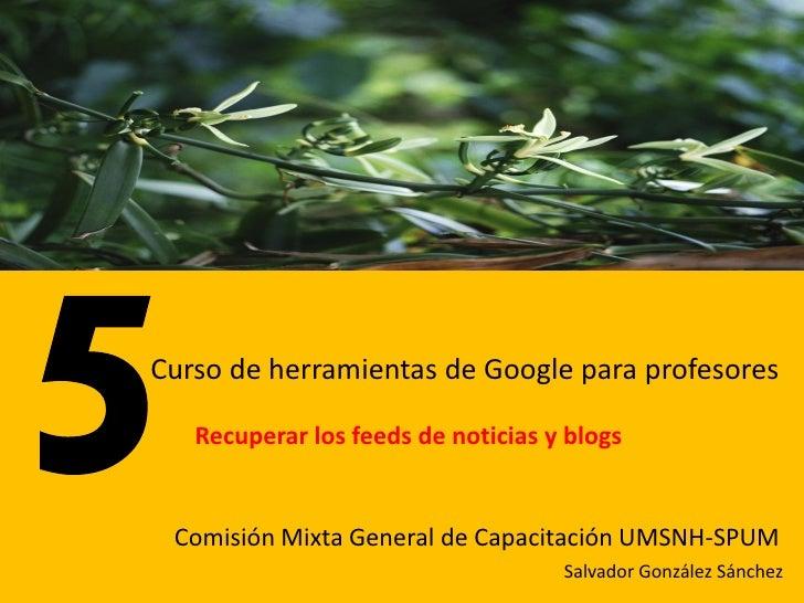 Curso de herramientas de Google para profesores     Recuperar los feeds de noticias y blogs    Comisión Mixta General de C...