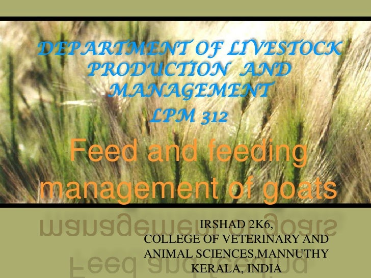 DEPARTMENT OF LIVESTOCK PRODUCTION  AND MANAGEMENT<br />LPM 312<br />Feed and feeding management of goats<br />IRSHAD 2K6,...