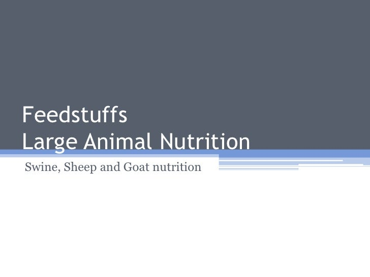 FeedstuffsLarge Animal NutritionSwine, Sheep and Goat nutrition