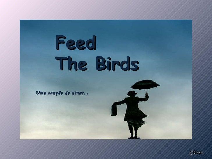 Feed  The Birds Uma canção de ninar... Clicar
