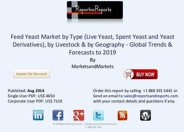 Feed Yeast Market by Type (Live Yeast, Spent Yeast and Yeast Derivatives), by Livestock & by Geography - Global Trends & F...