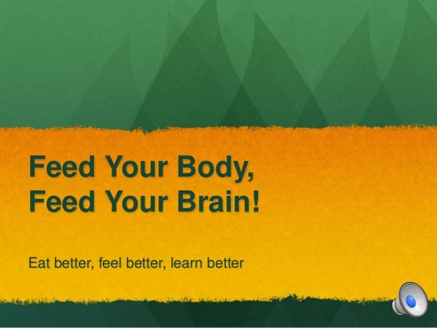 feeding your brain essay Feeding your kids is a 42-day program that helps you make small changes over time that add up to a big result encourage your children to develop healthy eating.