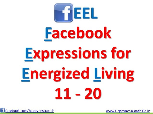 Facebook        Expressions for        Energized Living            11 - 20facebook.com/happynesscoach   www.HappynessCoach...