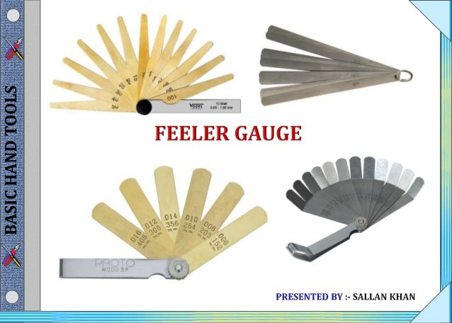 ►A feeler gauge is a tool used to measure gap widths. Feeler gauges are mostly used in engineering to measure the clearanc...