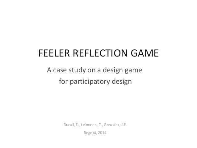 FEELER REFLECTION GAME  A case study on a design game  for participatory design  Durall, E., Leinonen, T., González, J.F. ...