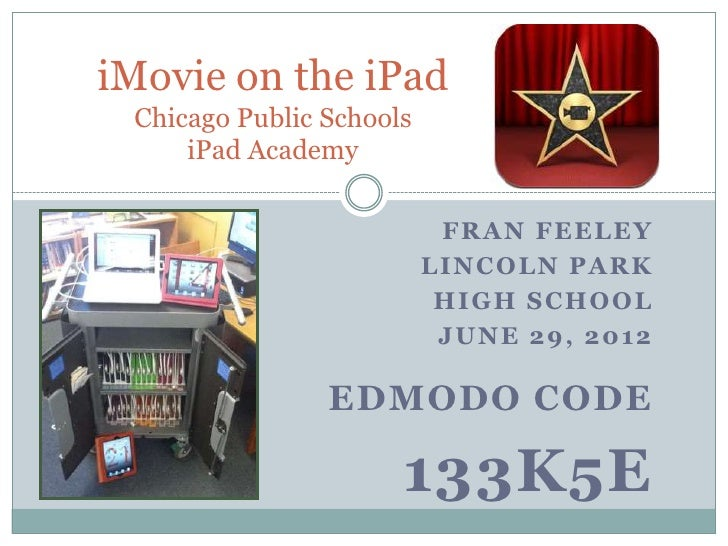 iMovie on the iPad Chicago Public Schools     iPad Academy                           FRAN FEELEY                          ...