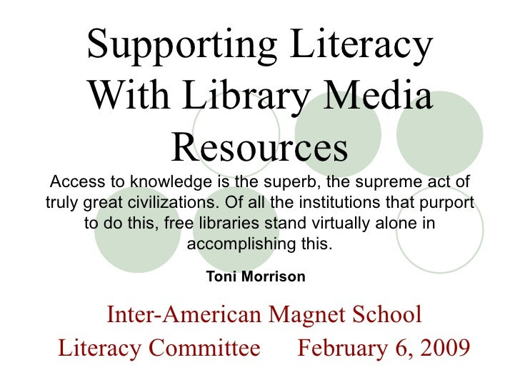 Supporting Literacy With Library Media Resources Access to knowledge is the superb, the supreme act of truly great civiliz...