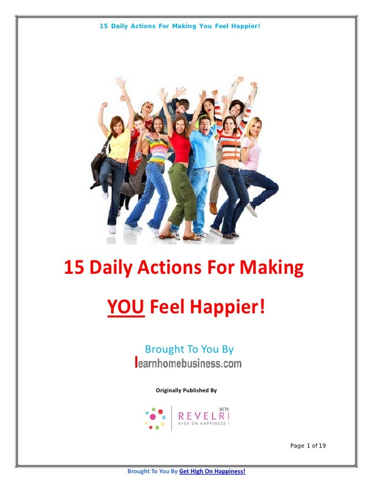 15 Daily Actions For Making You Feel Happier!15 Daily Actions For Making      YOU Feel Happier!                Brought To ...