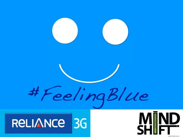 Campaign Objective• Raise buzz about the Reliance-Android 'Be Blue'  campaign• Get India #FeelingBlue, shifting mindsets  ...