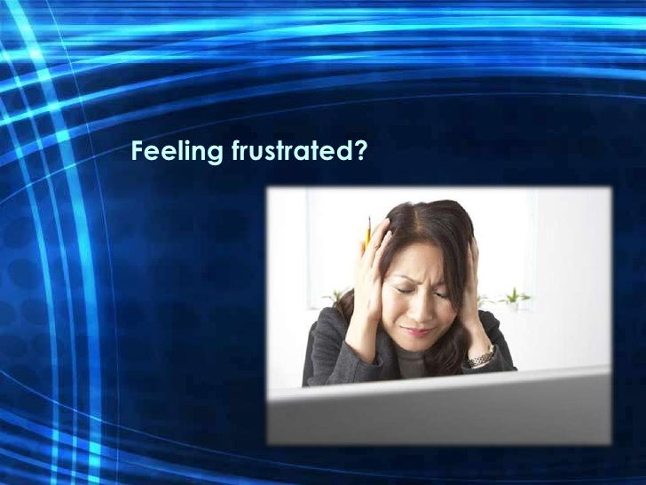Feeling frustrated?