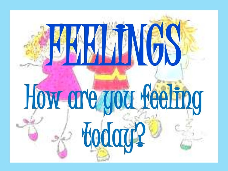 FEELINGSHow are you feeling     today?