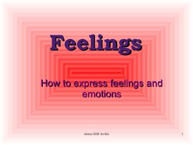 FeelingsHow to express feelings and         emotions         elenec EOI Avilés    1