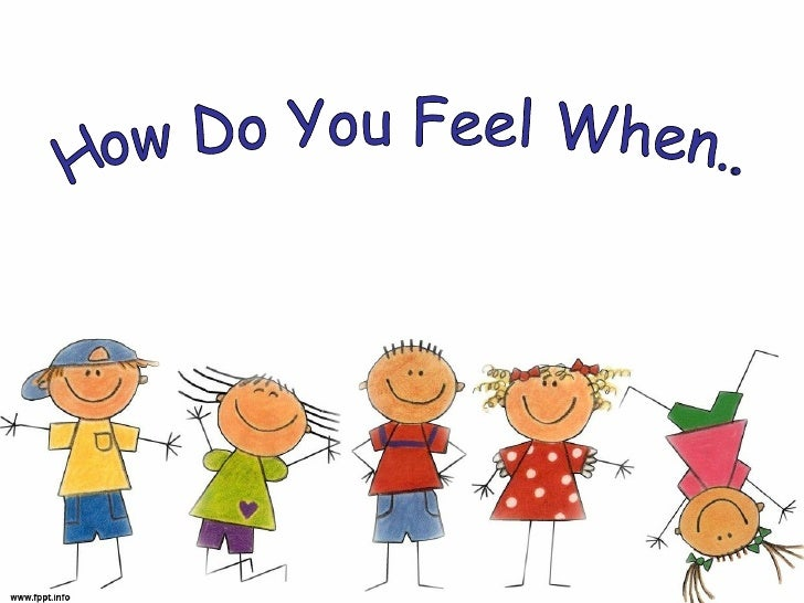 How Do You Feel When...