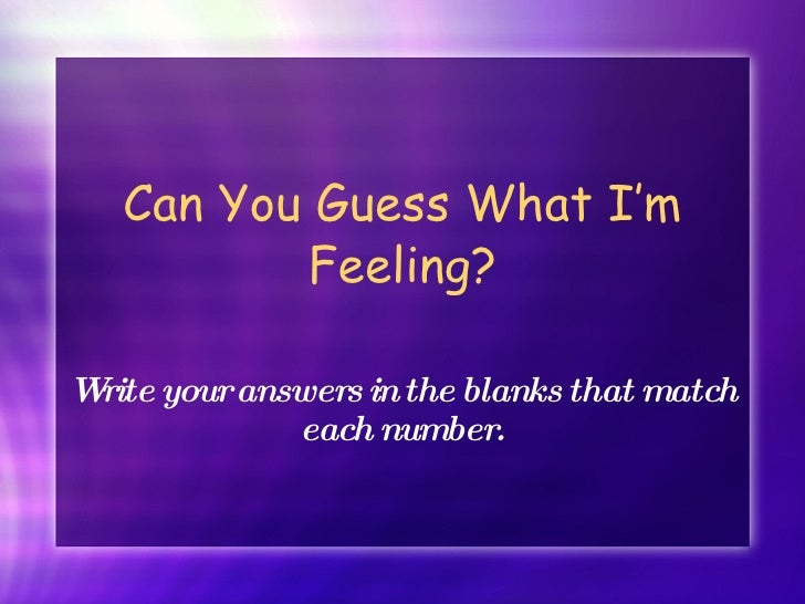 Can You Guess What I'm Feeling? Write your answers in the blanks that match each number.