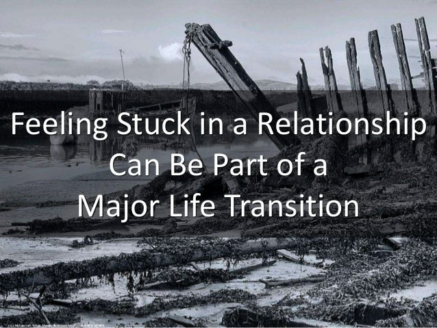 Feeling Stuck in a Relationship Can Be Part of a Major Life Transition cc: J McSporran - https://www.flickr.com/photos/127...