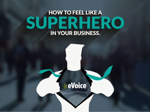 HOW TO FEEL LIKE A  SUPERHERO  IN YOUR BUSINESS.