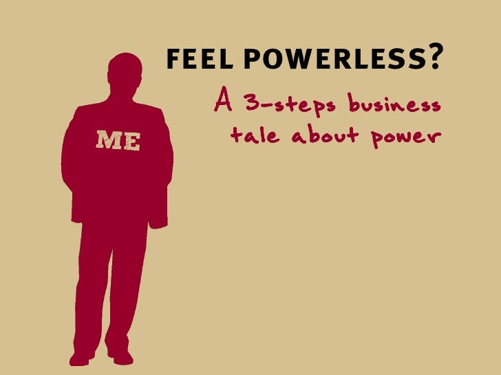 feel powerless?   A 3-steps business    tale about power