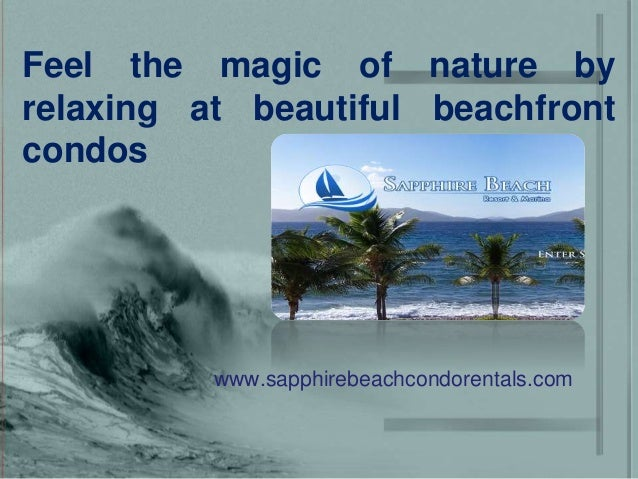 Feel the magic of nature by relaxing at beautiful beachfront condos www.sapphirebeachcondorentals.com