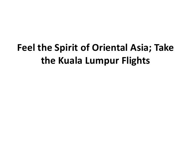Feel the Spirit of Oriental Asia; Take      the Kuala Lumpur Flights