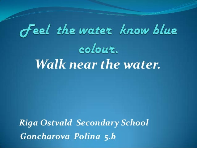 Walk near the water.  Riga Ostvald Secondary School Goncharova Polina 5.b