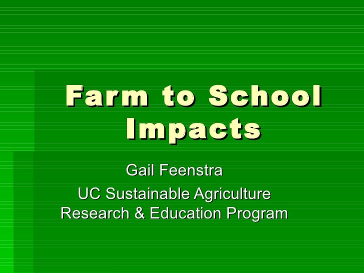 Farm to School Impacts Gail Feenstra UC Sustainable Agriculture Research & Education Program