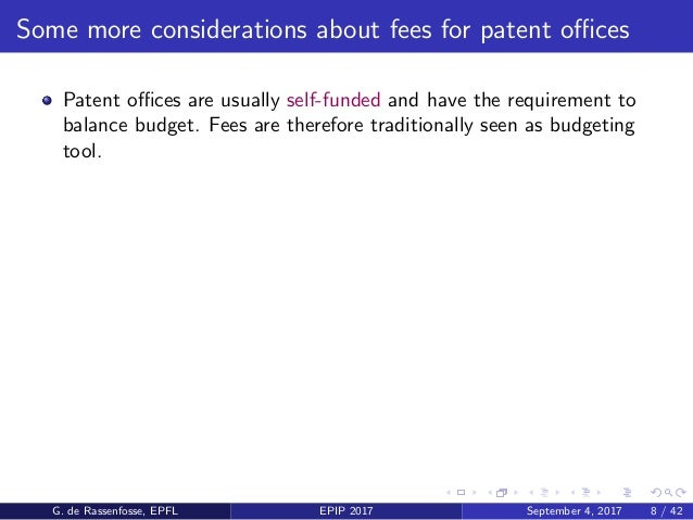 Some more considerations about fees for patent offices Patent offices are usually self-funded and have the requirement to bala...