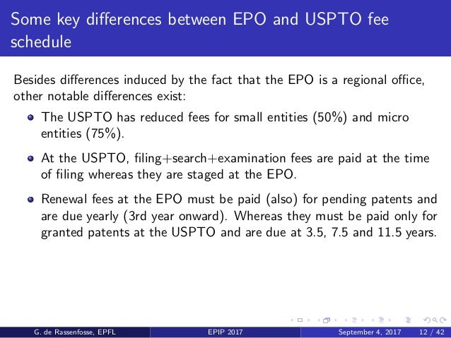Some key differences between EPO and USPTO fee schedule Besides differences induced by the fact that the EPO is a regional o...