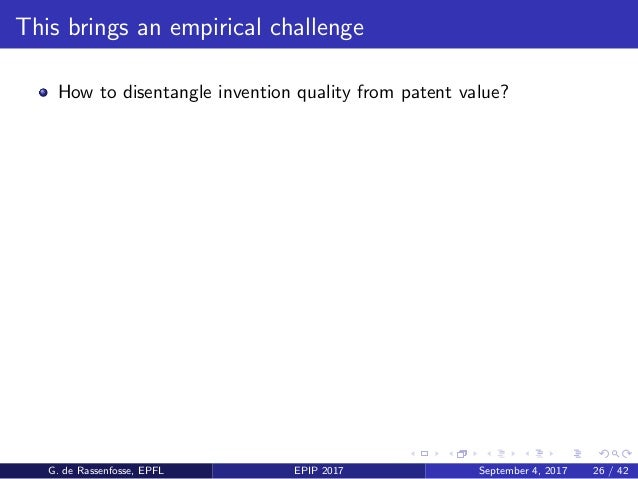 This brings an empirical challenge How to disentangle invention quality from patent value? G. de Rassenfosse, EPFL EPIP 20...