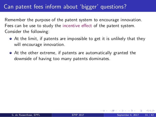 Can patent fees inform about 'bigger' questions? Remember the purpose of the patent system to encourage innovation. Fees c...