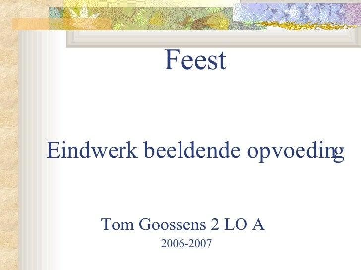 Feest Eindwerk beeldende opvoeding Tom Goossens 2 LO A   2006-2007