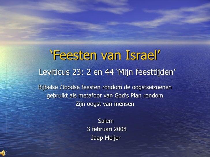 ' Feesten van Israel'   Leviticus 23: 2 en 44 'Mijn feesttijden' Bijbelse /Joodse feesten rondom de oogstseizoenen  gebrui...