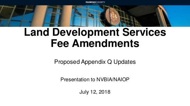 Land Development Services Fee Amendments Proposed Appendix Q Updates Presentation to NVBIA/NAIOP July 12, 2018