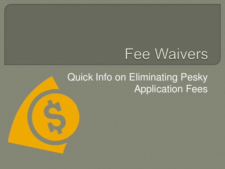 Fee Waivers<br />Quick Info on Eliminating Pesky Application Fees<br />
